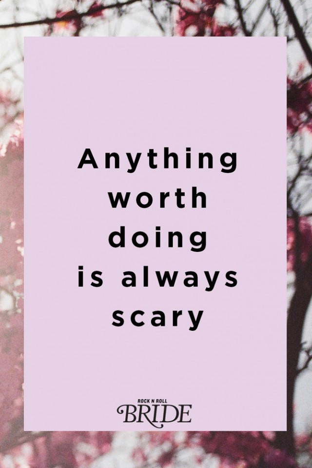 anything worth doing is always scary